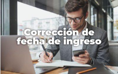 CORRECCIÓN DE FECHA DE INGRESO